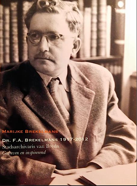 biografie Dr. F. A. Brekelmans, Stadsarchivaris van Breda, gedreven en inspirerend